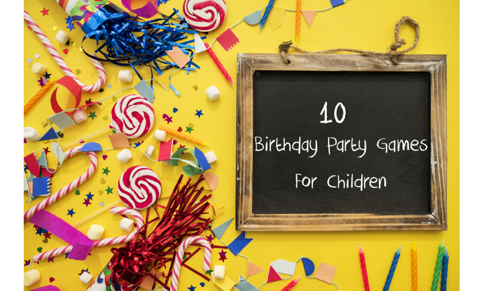10 Birthday Party Games For Children
